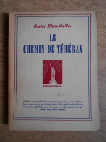 Foster Rhea Dulles - Le chemin de Teheran (1944)