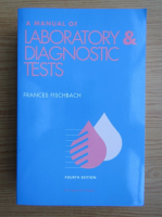 Anticariat: Frances Fischbach - A manual of laboratory and diagnostic tests