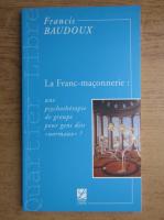 Anticariat: Francis Baudoux - Le Franc-maconnerie, une psychotherapie de groupe pour gens dits normaux?