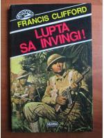 Francis Clifford - Lupta sa invingi!