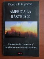 Francis Fukuyama - America la rascruce