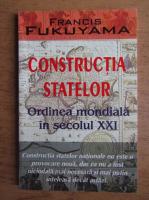 Francis Fukuyama - Constructia statelor. Ordinea mondiala in secolul XXI