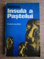 Anticariat: Francis Maziere - Fantastica insula a Pastelui
