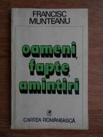 Francisc Munteanu - Oameni, fapte, amintiri (volumul 2)