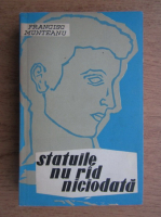 Francisc Munteanu - Statuile nu rad niciodata