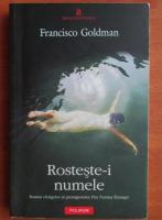 Francisco Goldman - Rosteste-i numele
