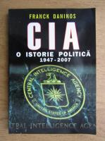 Anticariat: Franck Daninos - CIA o istorie politica 1947-2007