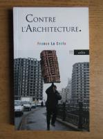 Anticariat: Franco La Cecla - Contre l'Architecture