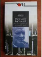 Anticariat: Francois Bluche - De la Cezar la Churchill