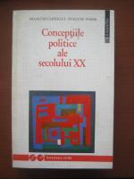 Francois Chatelet - Conceptiile politice ale secolului XX