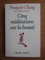 Francois Cheng - Cinq meditations sur la beaute