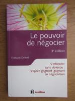 Anticariat: Francois Delivre - Le pouvoir de negocier