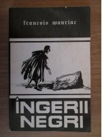 Anticariat: Francois Mauriac - Ingerii negri