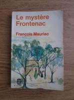 Anticariat: Francois Mauriac - Le mystere Frontenac