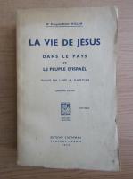 Francois-Michel Willam - La vie de Jesus dans le pays et le peuple d'Israel (1943)