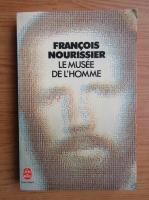 Francois Nourissier - Le musee de l'homme