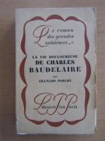 Anticariat: Francois Porche - La vie douloureuse de Charles Baudelaire (1926)