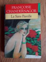 Francoise Chandernagor - La sans pareille