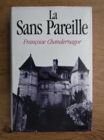 Anticariat: Francoise Chandernagor - La sans pareille