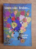 Anticariat: Francoise Sagan - Aimez-vous Brahms