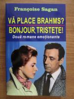 Anticariat: Francoise Sagan - Va place Brahms? Bonjour, tristete!