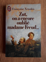 Francoise Xenakis - Zut, on a encore oublie madame Freud