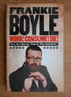 Frankie Boyle - Work! Consume! Die! You are bored. This is the antidote.