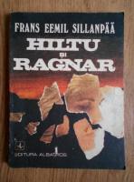 Anticariat: Frans Eemil Sillanpaa - Hiltu si Ragnar. Copiii oamenilor