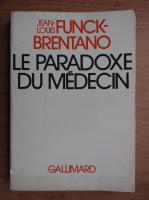 Anticariat: Frantz Funck Brentano - Le paradoxe du medecin