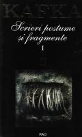 Franz Kafka - Scrieri postume si fragmente (volumul 1)