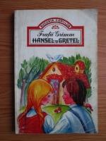 Anticariat: Fratii Grimm - Hansel si Gretel. Povesti