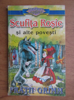 Fratii Grimm - Scufita Rosie si alte povestiri