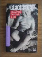 Frederic Beigbeder - Dragostea dureaza 3 ani