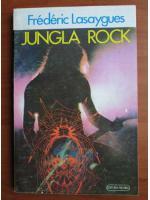 Anticariat: Frederic Lasaygues - Jungla Rock