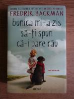 Fredrik Backman - Bunica mi-a zis sa-ti spun ca-i pare rau