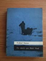 Anticariat: Fridtjof Nansen - Cu saniile spre Polul Nord