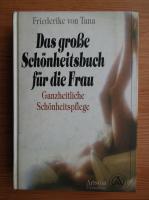 Anticariat: Friederike von Tana - Das grobe Schonheitsbuch fur die Frau