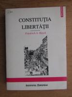 Friedrich A. Hayek - Constitutia libertatii