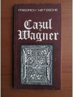 Friedrich Nietzsche - Cazul Wagner