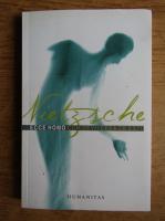 Friedrich Nietzsche - Ecce Homo. Cum devii ceea ce esti