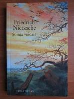 Friedrich Nietzsche - Stiinta voioasa