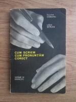 Fulvia Turcu, Lidia Sfirlea - Cum scriem, cum pronuntam corect. Norme si exercitii