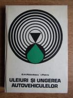 G. A. Radulescu - Uleiuri si ungerea autovehiculelor