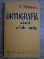 G. Beldescu - Ortografia actuala a limbii romane