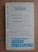 Anticariat: G. Bogdan-Duica - Eminescu, studii si articole