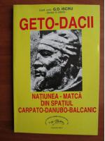Anticariat: G. D. Iscru - Geto dacii, natiunea matca din spatiul carpato-danubo-balcanic