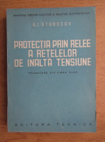Anticariat: G. I. Atabecov - Protectia prin relee a retelelor de inalta tensiune