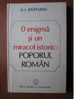 G. I. Bratianu - O enigma si un miracol istoric: Poporul roman
