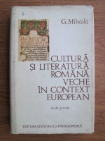 G. Mihaila - Cultura si literatura romana veche in context european