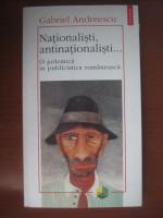 Gabriel Andreescu - Nationalisti, antinationalisti (o polemica in publicistica romaneasca)